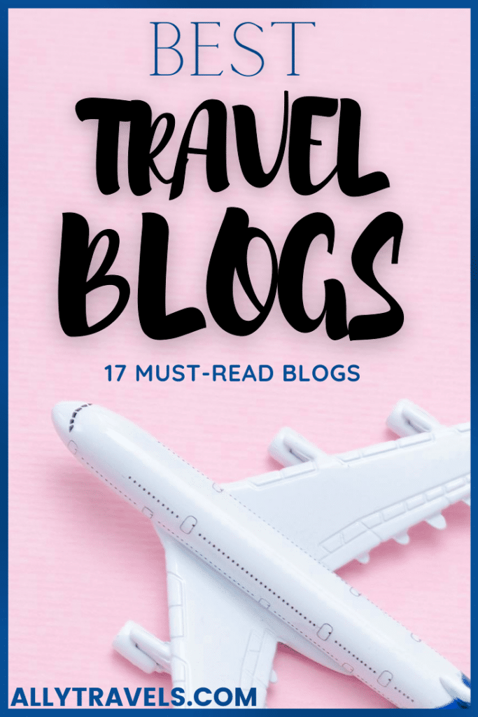 17 Best Travel Bloggers: My Favorite Travel Blogs to Follow