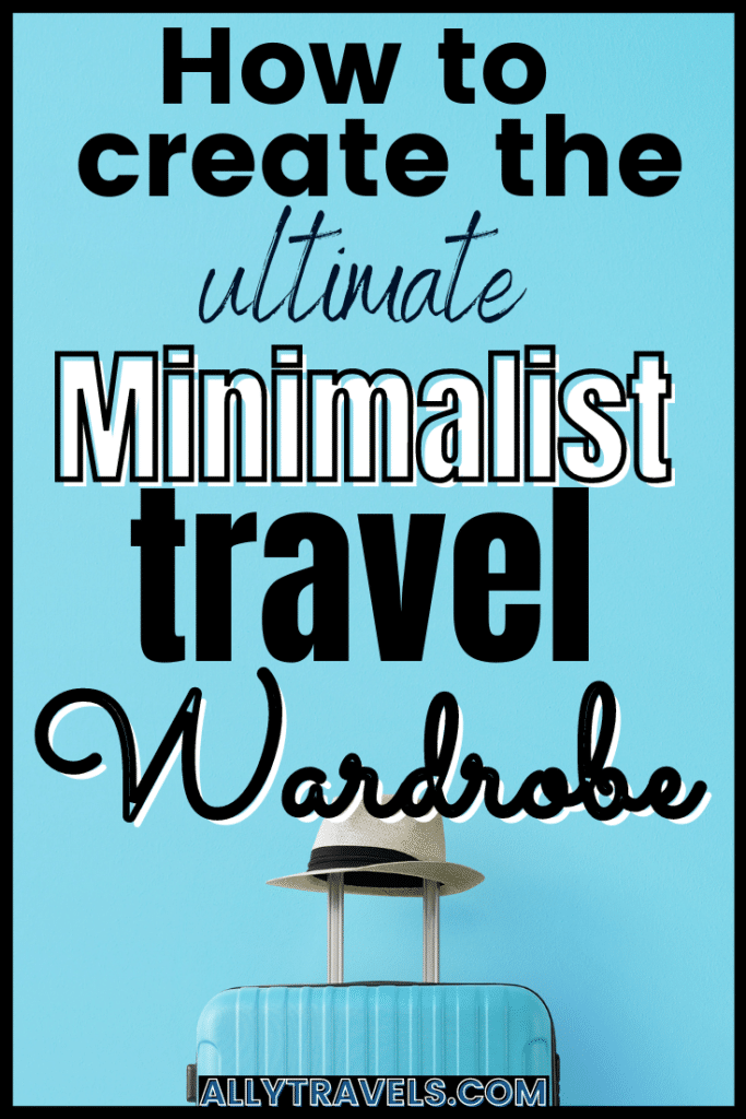 The Ultimate Guide to Creating a Minimalist Travel Wardrobe