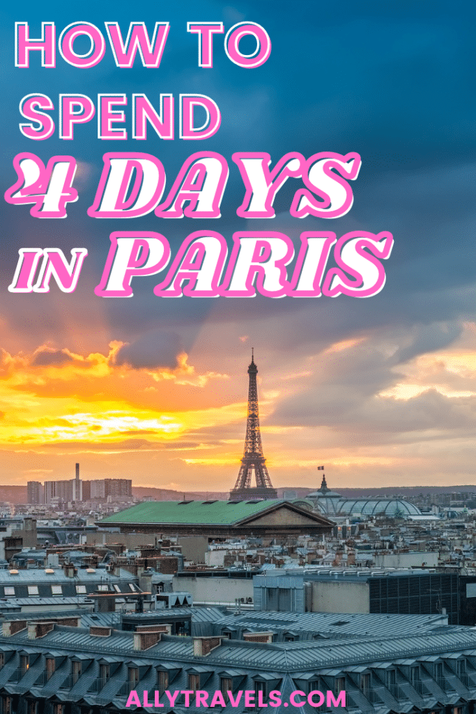 HOW TO SPEND 4 DAYS IN PARIS -PARIS 4 DAY ITINERARY